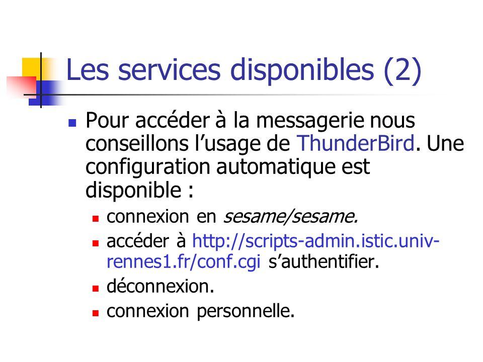 Les services disponibles (2) Pour accéder à la messagerie nous conseillons lusage de ThunderBird. Une configuration automatique est disponible : conne