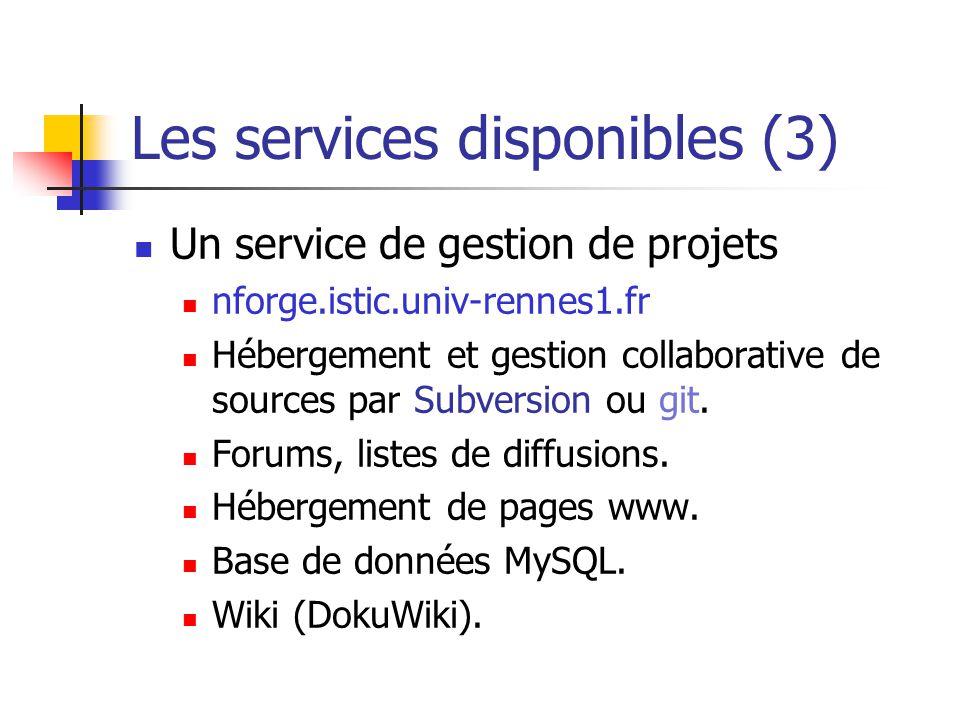 Les services disponibles (3) Un service de gestion de projets nforge.istic.univ-rennes1.fr Hébergement et gestion collaborative de sources par Subvers
