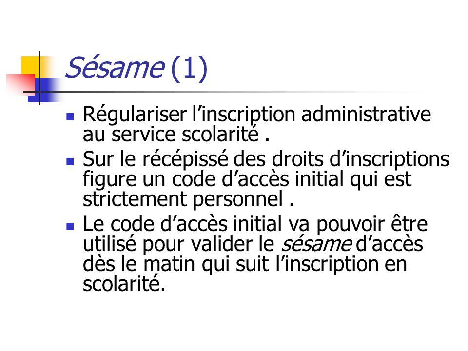 Sésame (1) Régulariser linscription administrative au service scolarité. Sur le récépissé des droits dinscriptions figure un code daccès initial qui e