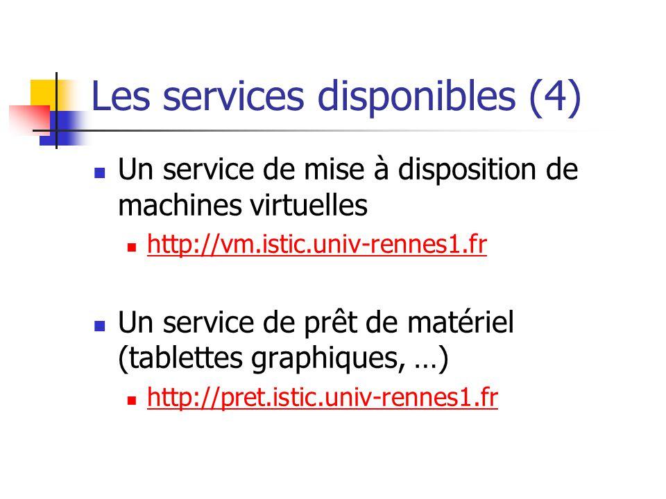 Les services disponibles (4) Un service de mise à disposition de machines virtuelles http://vm.istic.univ-rennes1.fr Un service de prêt de matériel (t