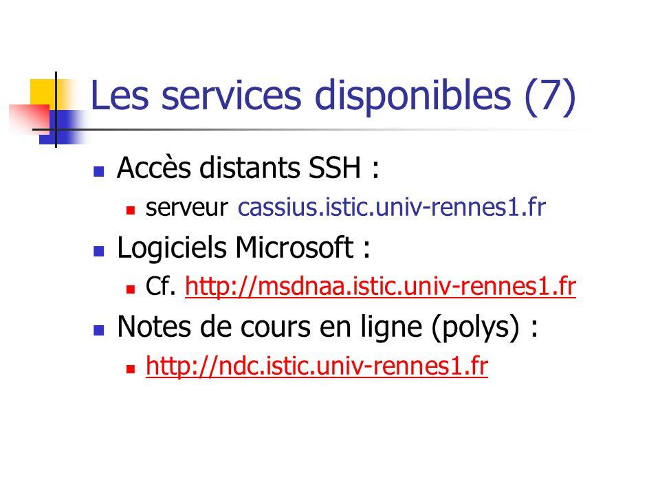 Les services disponibles (7) Accès distants SSH : serveur cassius.istic.univ-rennes1.fr Logiciels Microsoft : Cf. http://msdnaa.istic.univ-rennes1.frh