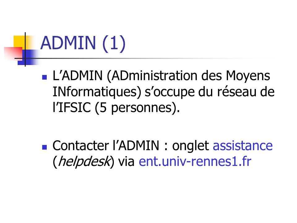 ADMIN (1) LADMIN (ADministration des Moyens INformatiques) soccupe du réseau de lIFSIC (5 personnes). Contacter lADMIN : onglet assistance (helpdesk)