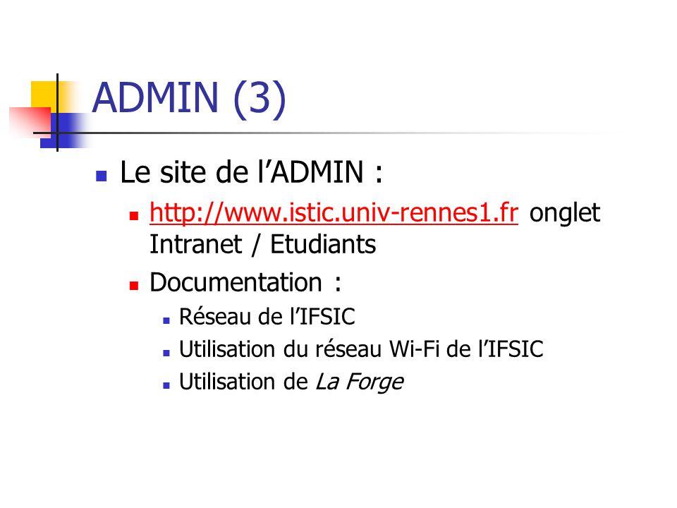 ADMIN (3) Le site de lADMIN : http://www.istic.univ-rennes1.fr onglet Intranet / Etudiants http://www.istic.univ-rennes1.fr Documentation : Réseau de