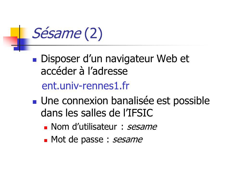Sésame (2) Disposer dun navigateur Web et accéder à ladresse ent.univ-rennes1.fr Une connexion banalisée est possible dans les salles de lIFSIC Nom du