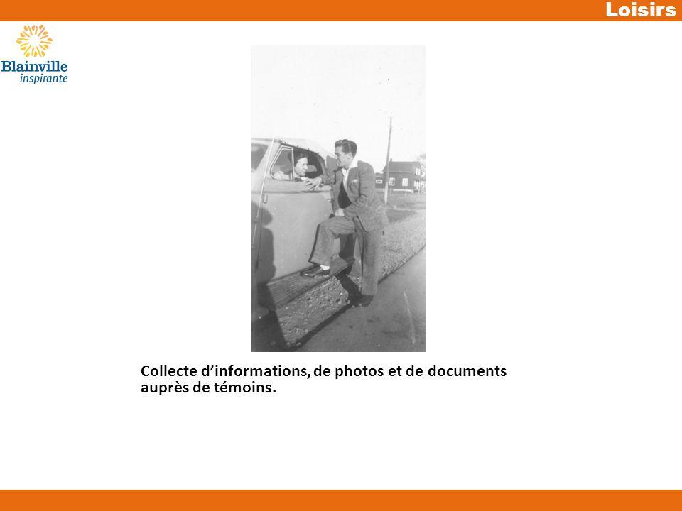 Loisirs Collecte dinformations, de photos et de documents auprès de témoins.