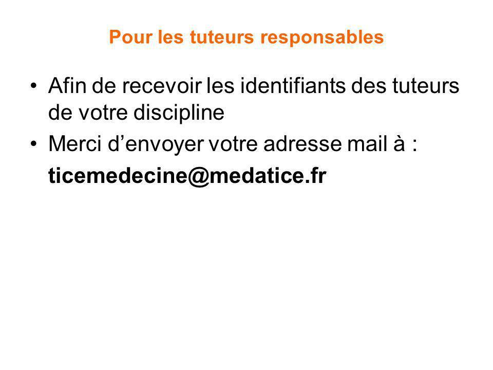 Pour les tuteurs responsables Afin de recevoir les identifiants des tuteurs de votre discipline Merci denvoyer votre adresse mail à : ticemedecine@med