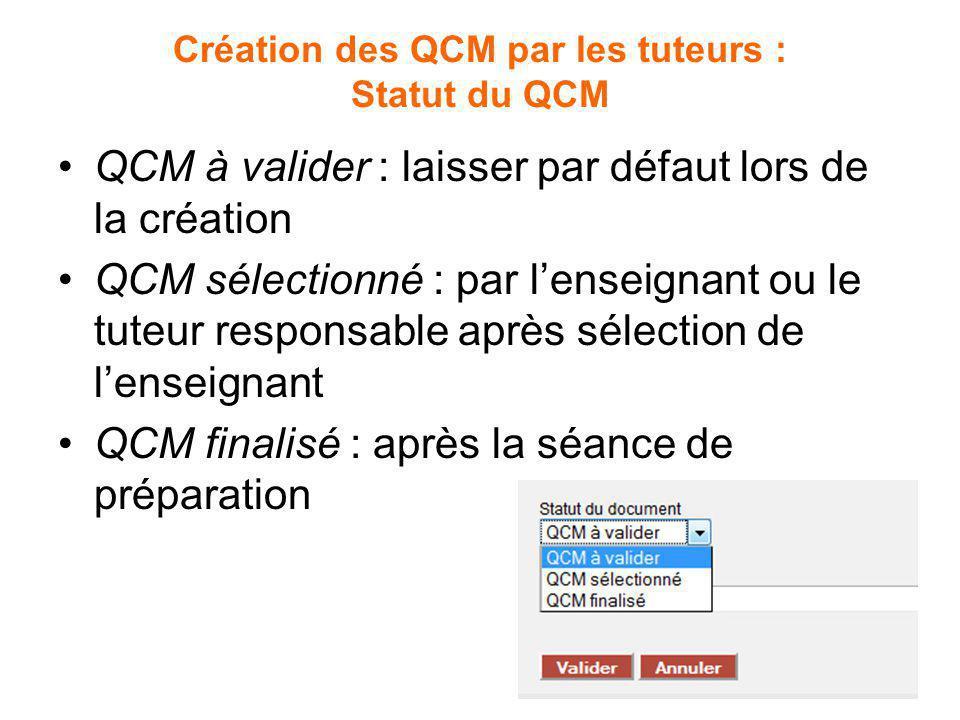 Création des QCM par les tuteurs : Statut du QCM QCM à valider : laisser par défaut lors de la création QCM sélectionné : par lenseignant ou le tuteur