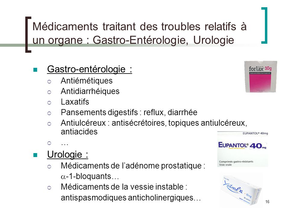 16 Médicaments traitant des troubles relatifs à un organe : Gastro-Entérologie, Urologie Gastro-entérologie : Antiémétiques Antidiarrhéiques Laxatifs