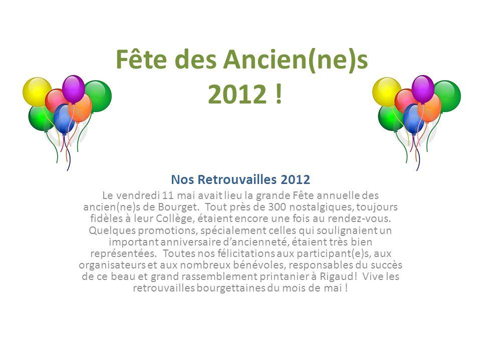 Fête des Ancien(ne)s 2012 ! Nos Retrouvailles 2012 Le vendredi 11 mai avait lieu la grande Fête annuelle des ancien(ne)s de Bourget. Tout près de 300