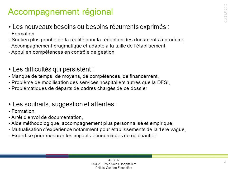 © arS LR 2010 Accompagnement régional 4 Les nouveaux besoins ou besoins récurrents exprimés : - Formation - Soutien plus proche de la réalité pour la