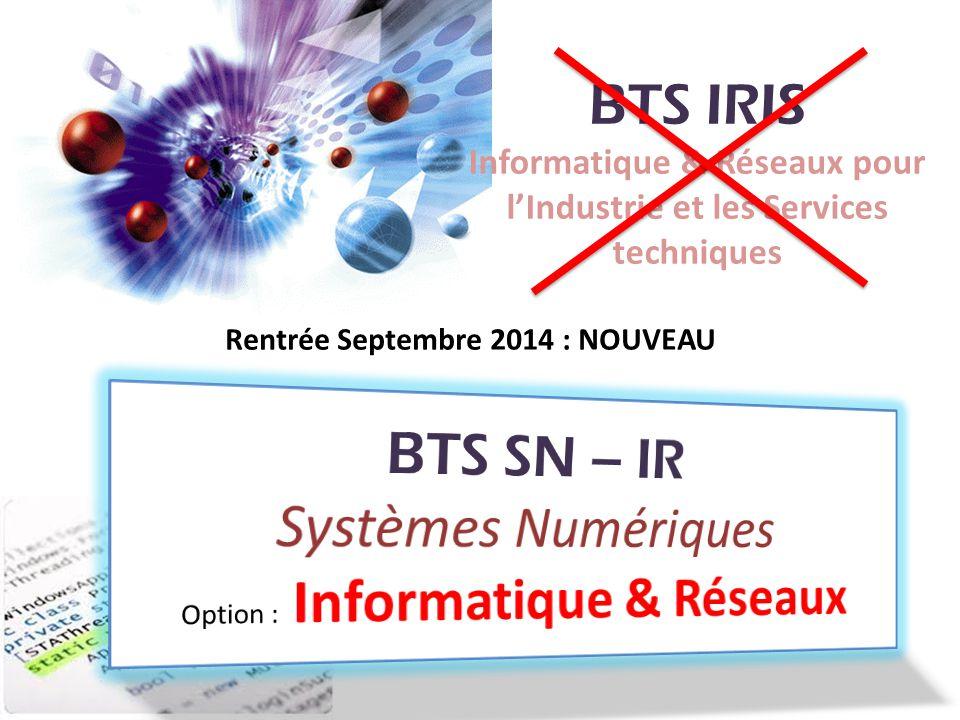 BTS IRIS Informatique & Réseaux pour lIndustrie et les Services techniques Rentrée Septembre 2014 : NOUVEAU