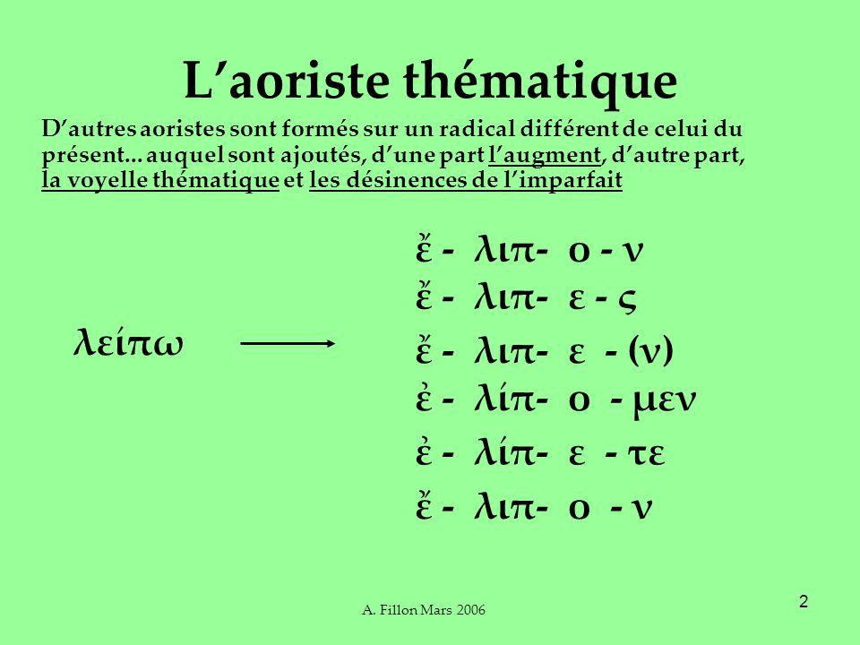 2 Laoriste thématique Dautres aoristes sont formés sur un radical différent de celui du présent...