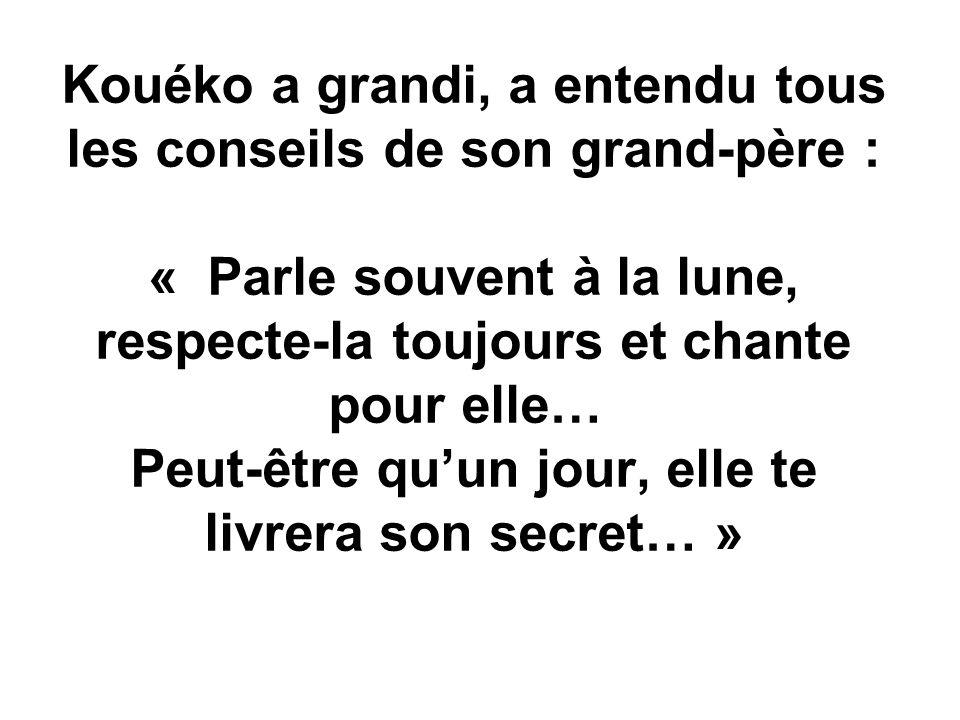 Kouéko a grandi, a entendu tous les conseils de son grand-père : « Parle souvent à la lune, respecte-la toujours et chante pour elle… Peut-être quun jour, elle te livrera son secret… »