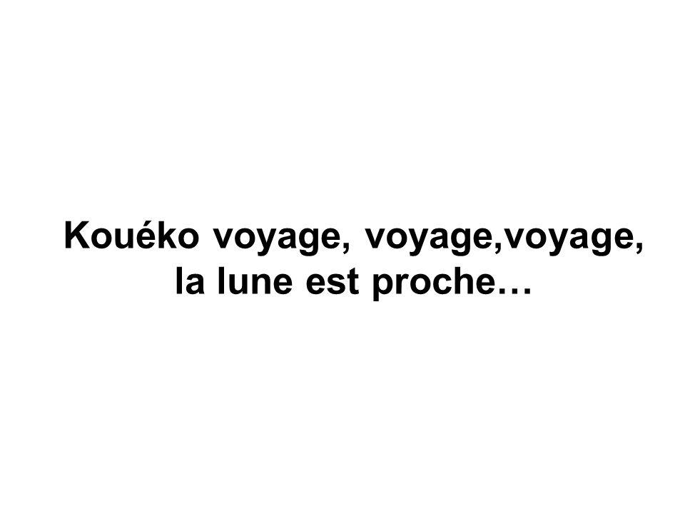 Kouéko voyage, voyage,voyage, la lune est proche…