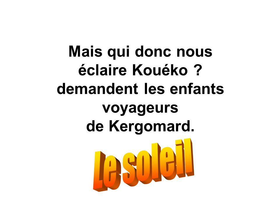 Mais qui donc nous éclaire Kouéko ? demandent les enfants voyageurs de Kergomard.
