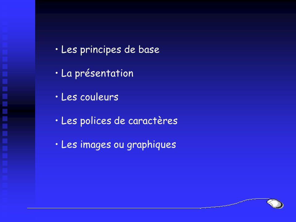 Les principes de base La présentation Les couleurs Les polices de caractères Les images ou graphiques