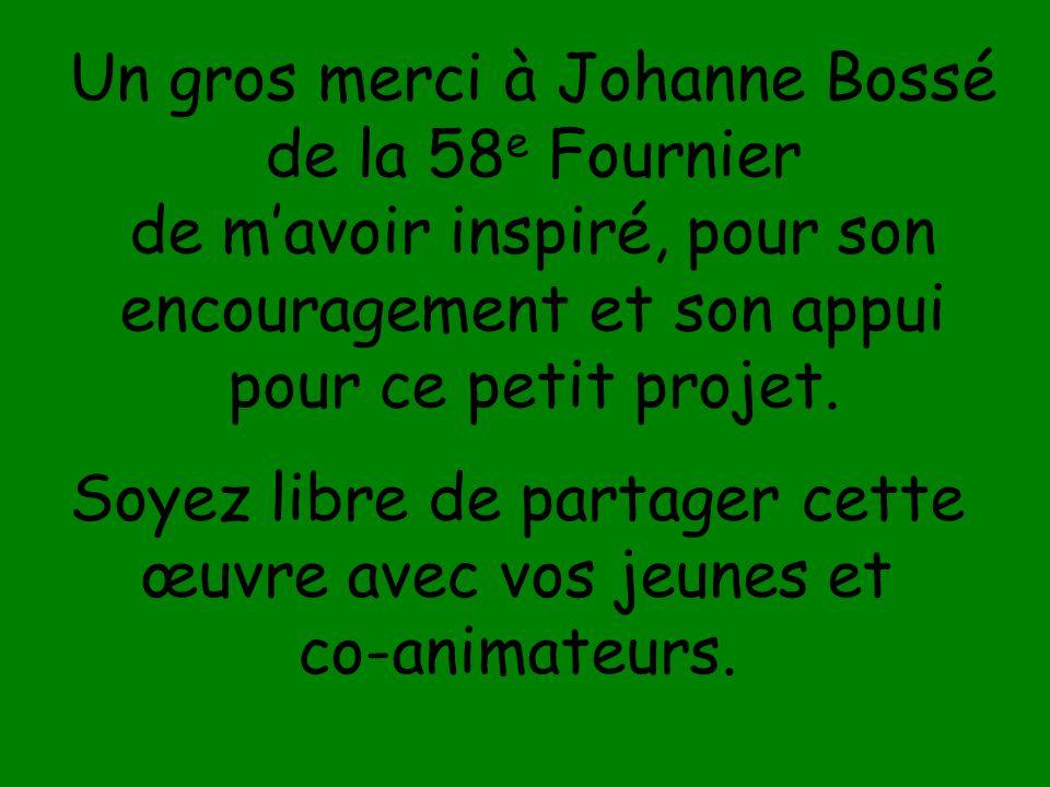 Un gros merci à Johanne Bossé de la 58 e Fournier de mavoir inspiré, pour son encouragement et son appui pour ce petit projet.