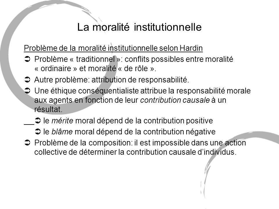 La moralité institutionnelle Problème de la moralité institutionnelle selon Hardin ÜProblème « traditionnel »: conflits possibles entre moralité « ordinaire » et moralité « de rôle ».