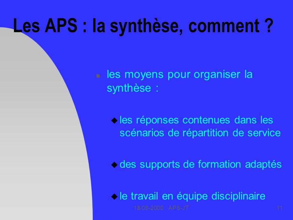 18/06-2000 APS-JT11 Les APS : la synthèse, comment ? n les moyens pour organiser la synthèse : u les réponses contenues dans les scénarios de répartit