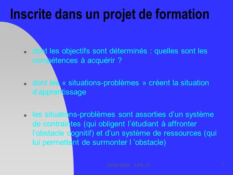 18/06-2000 APS-JT7 Inscrite dans un projet de formation n dont les objectifs sont déterminés : quelles sont les compétences à acquérir ? n dont les «