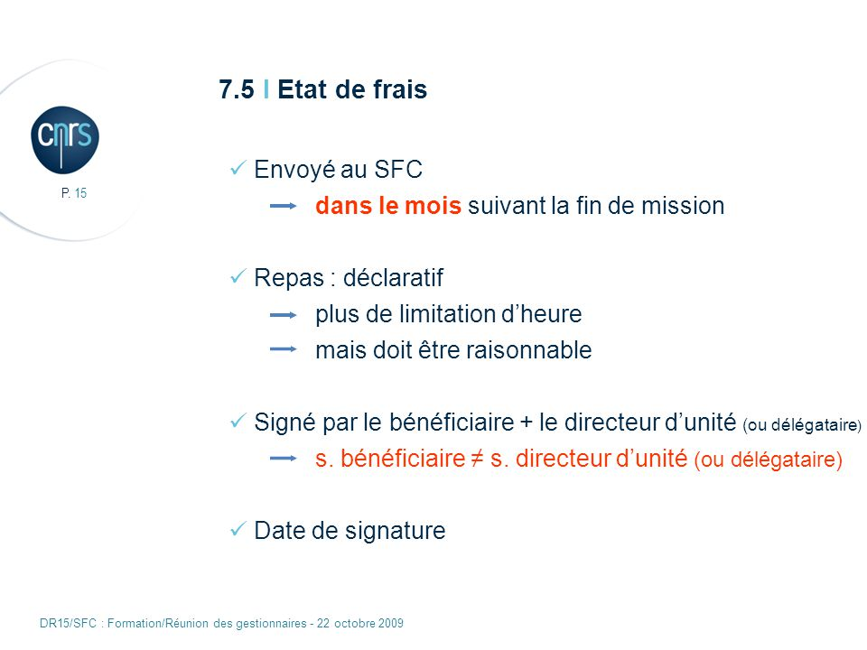 P. 15 DR15/SFC : Formation/Réunion des gestionnaires - 22 octobre 2009 Envoyé au SFC dans le mois suivant la fin de mission Repas : déclaratif plus de