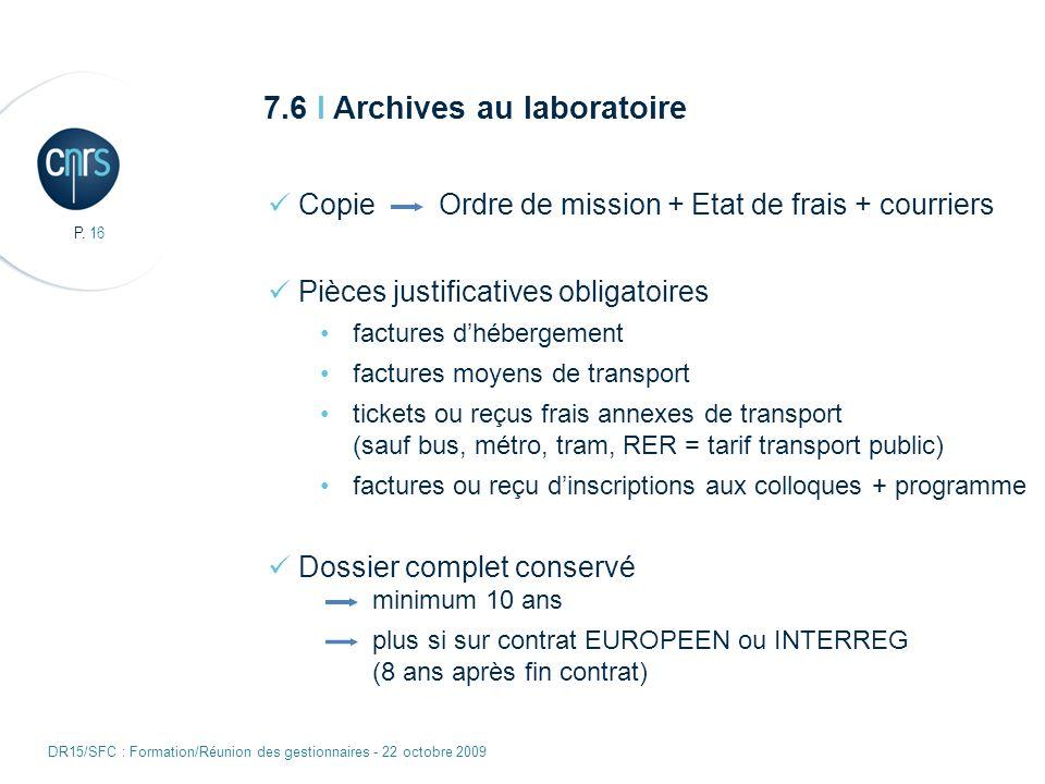 P. 16 DR15/SFC : Formation/Réunion des gestionnaires - 22 octobre 2009 7.6 I Archives au laboratoire Copie Ordre de mission + Etat de frais + courrier