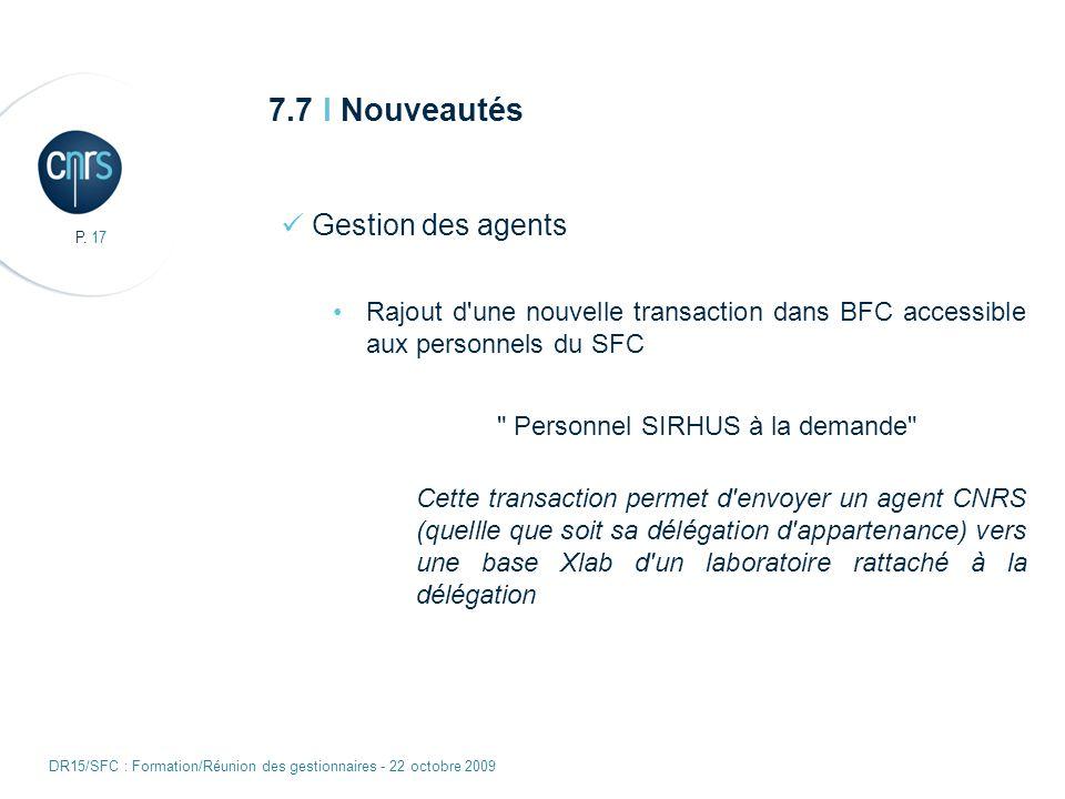 P. 17 DR15/SFC : Formation/Réunion des gestionnaires - 22 octobre 2009 7.7 I Nouveautés Gestion des agents Rajout d'une nouvelle transaction dans BFC