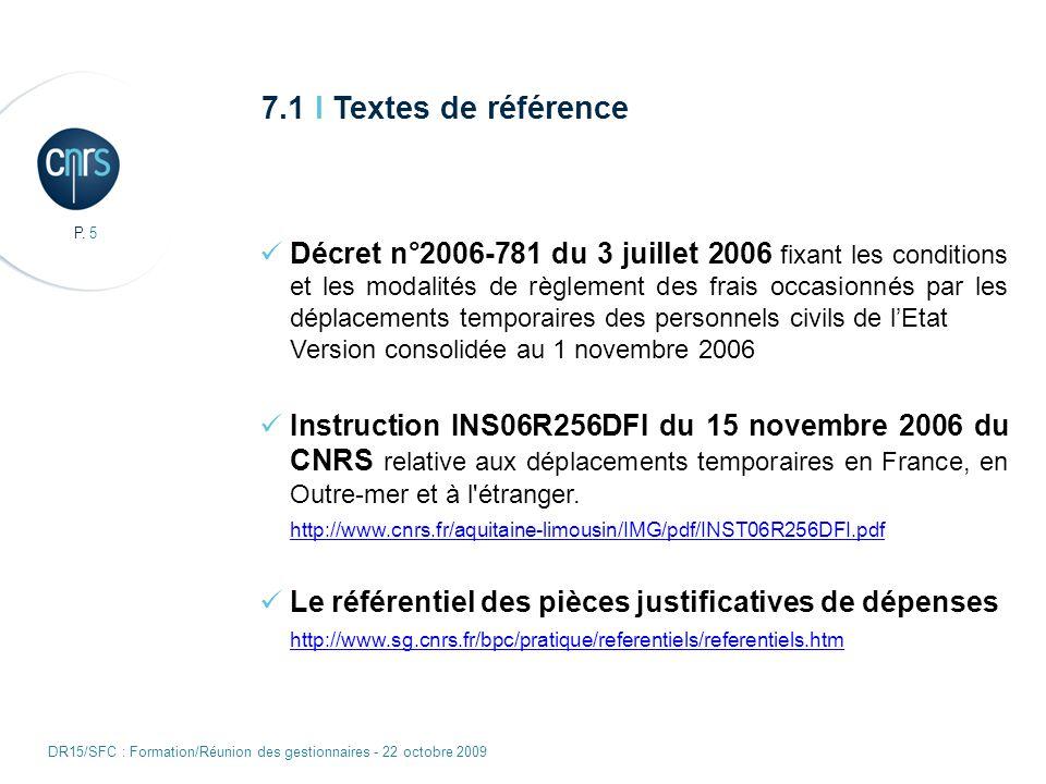 P. 5 DR15/SFC : Formation/Réunion des gestionnaires - 22 octobre 2009 7.1 I Textes de référence Décret n°2006-781 du 3 juillet 2006 fixant les conditi