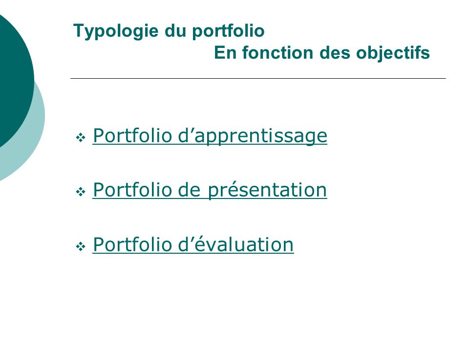 Typologie du portfolio En fonction des objectifs Portfolio dapprentissage Portfolio de présentation Portfolio dévaluation