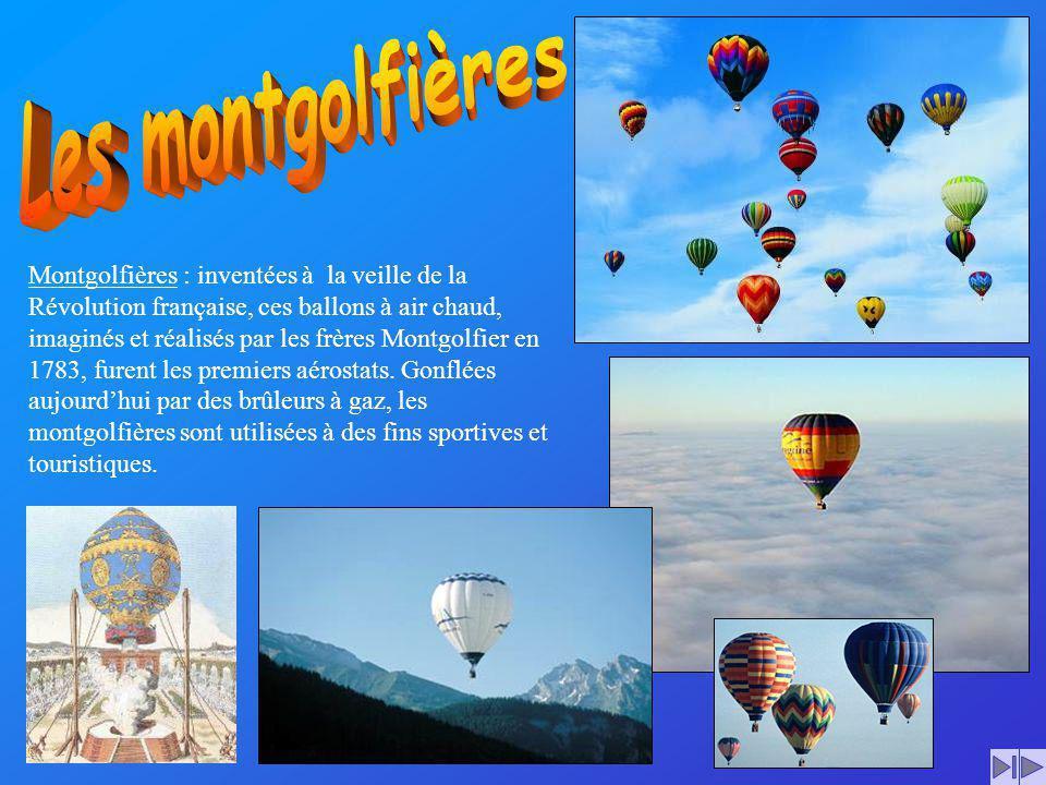 Montgolfières : inventées à la veille de la Révolution française, ces ballons à air chaud, imaginés et réalisés par les frères Montgolfier en 1783, fu