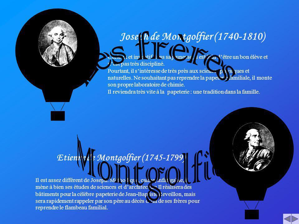 Joseph de Montgolfier (1740-1810) Curieux et inventif dans sa jeunesse, il est loin dêtre un bon élève et nest pas très discipliné. Pourtant, il sinté