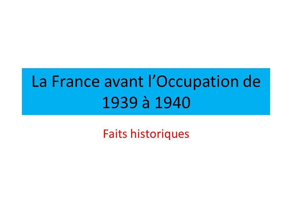 La France avant lOccupation de 1939 à 1940 Faits historiques