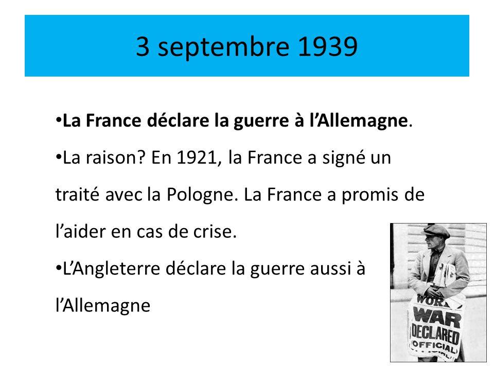 3 septembre 1939 La France déclare la guerre à lAllemagne. La raison? En 1921, la France a signé un traité avec la Pologne. La France a promis de laid