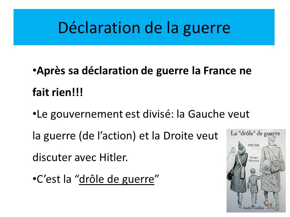 Déclaration de la guerre Après sa déclaration de guerre la France ne fait rien!!! Le gouvernement est divisé: la Gauche veut la guerre (de laction) et