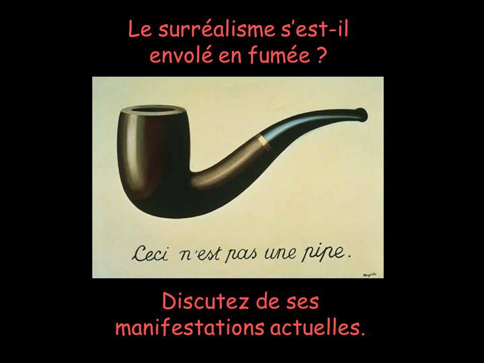 Pascale Descent Serge Pepin 13 Le surréalisme sest-il envolé en fumée ? Discutez de ses manifestations actuelles.