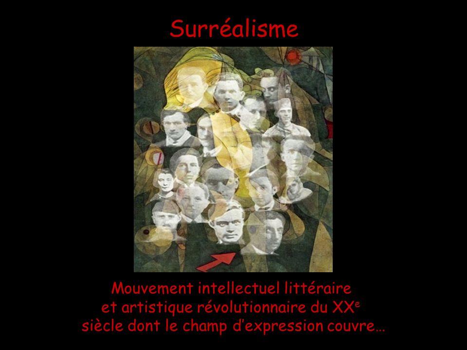 3 Mouvement intellectuel littéraire et artistique révolutionnaire du XX e siècle dont le champ dexpression couvre… Surréalisme