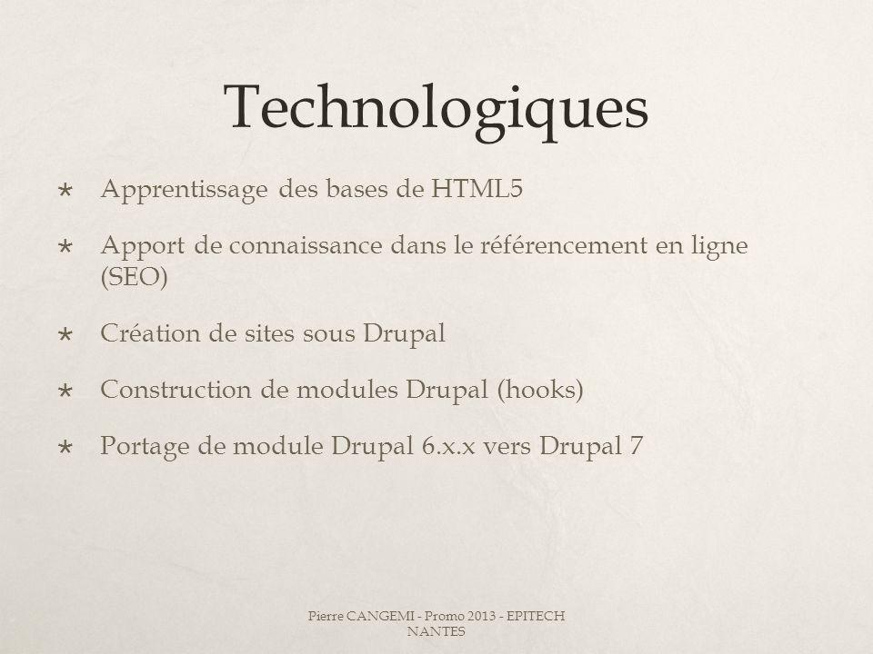 Technologiques Apprentissage des bases de HTML5 Apport de connaissance dans le référencement en ligne (SEO) Création de sites sous Drupal Construction