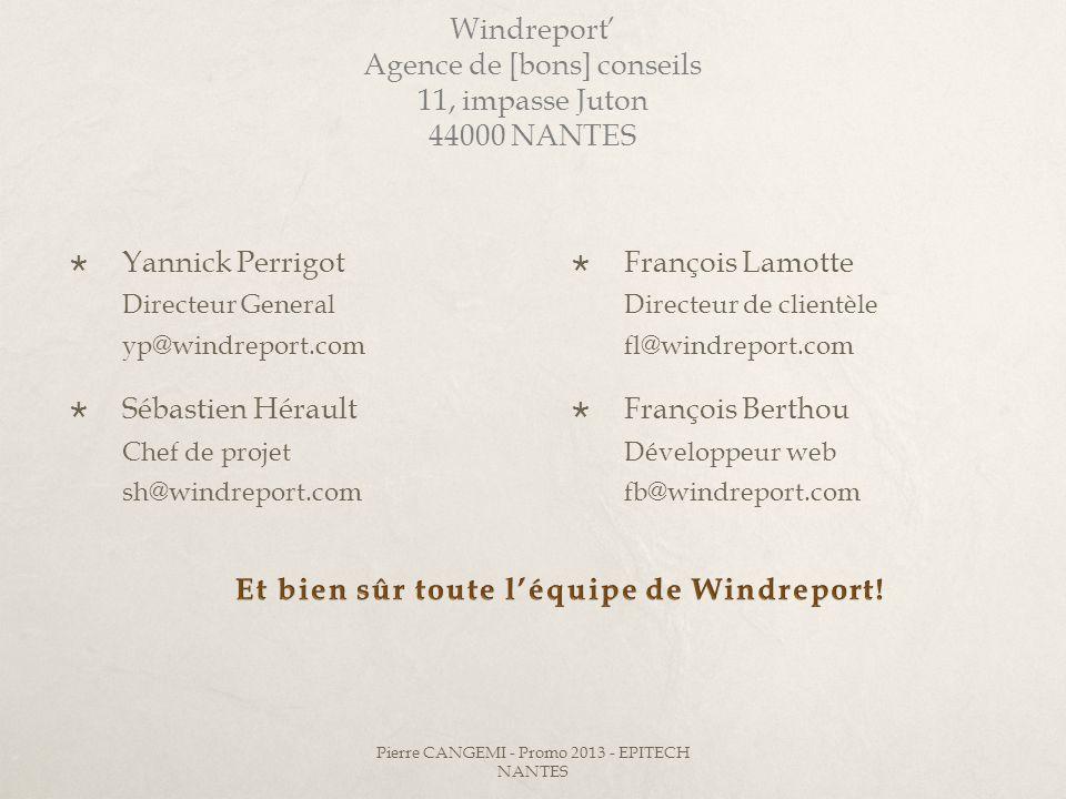 Windreport Agence de [bons] conseils 11, impasse Juton 44000 NANTES Yannick Perrigot Directeur General yp@windreport.com Sébastien Hérault Chef de pro