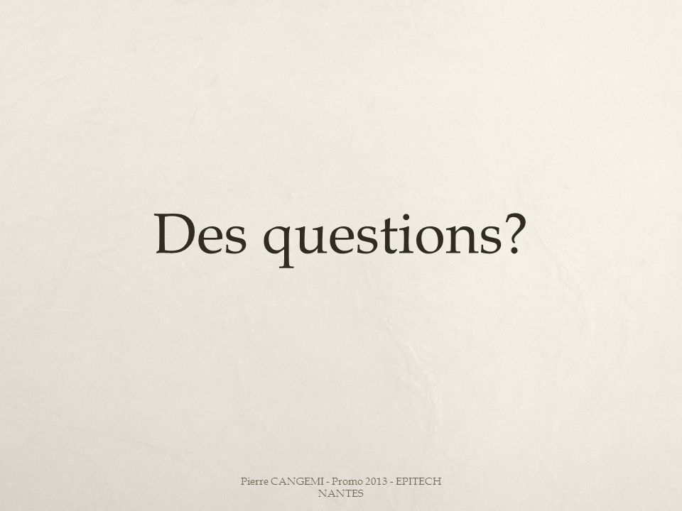 Des questions? Pierre CANGEMI - Promo 2013 - EPITECH NANTES