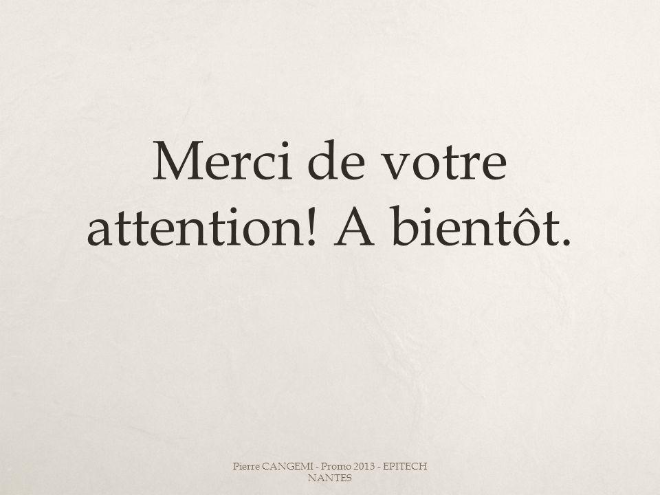 Merci de votre attention! A bientôt. Pierre CANGEMI - Promo 2013 - EPITECH NANTES