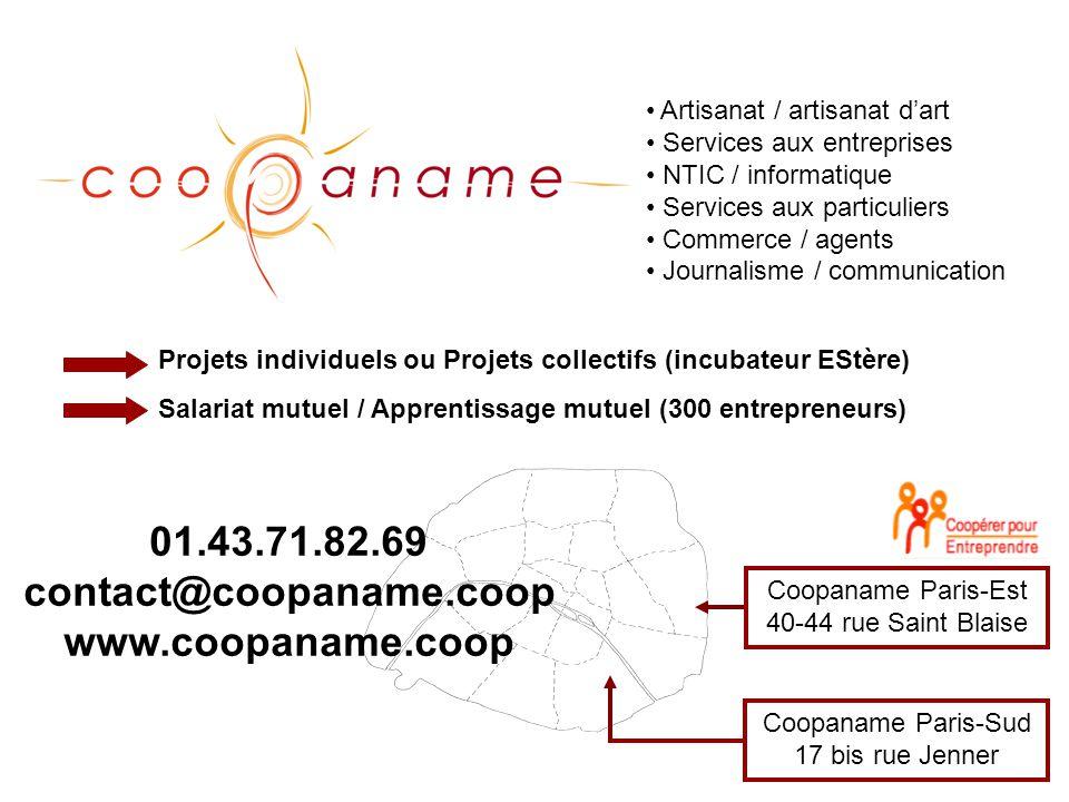 Coopaname Paris-Est 40-44 rue Saint Blaise Coopaname Paris-Sud 17 bis rue Jenner 01.43.71.82.69 contact@coopaname.coop www.coopaname.coop Artisanat /