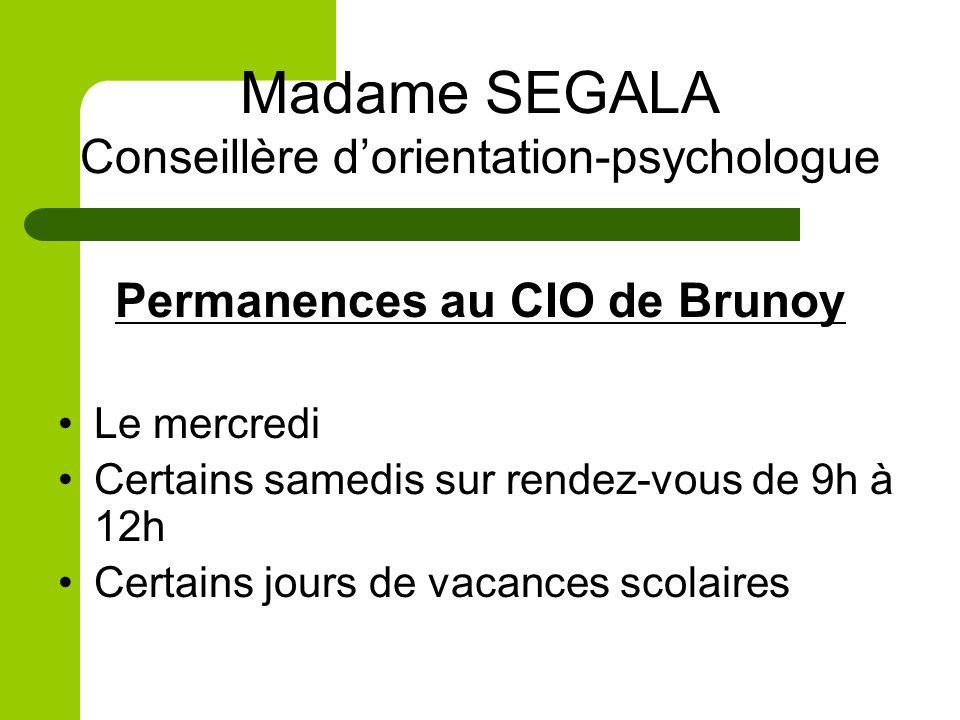 Madame SEGALA Conseillère dorientation-psychologue Permanences au CIO de Brunoy Le mercredi Certains samedis sur rendez-vous de 9h à 12h Certains jour