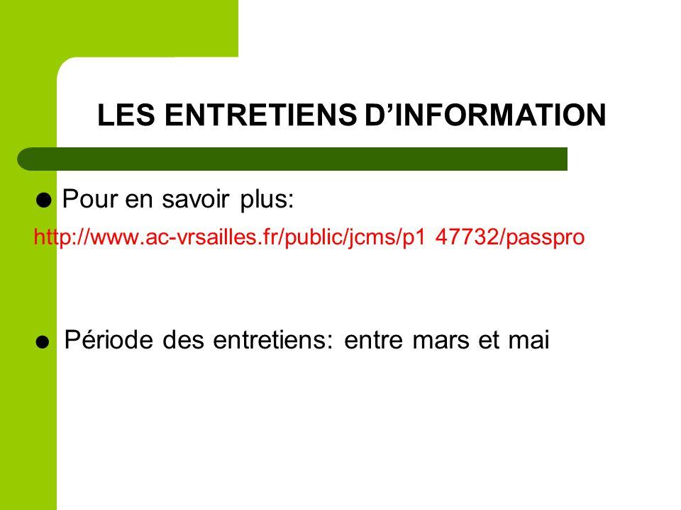 Pour en savoir plus: http://www.ac-vrsailles.fr/public/jcms/p1 47732/passpro Période des entretiens: entre mars et mai LES ENTRETIENS DINFORMATION