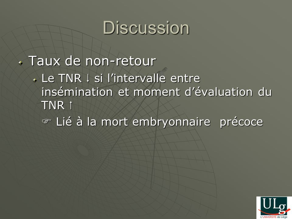 Discussion Taux de non-retour Le TNR si lintervalle entre insémination et moment dévaluation du TNR Le TNR si lintervalle entre insémination et moment