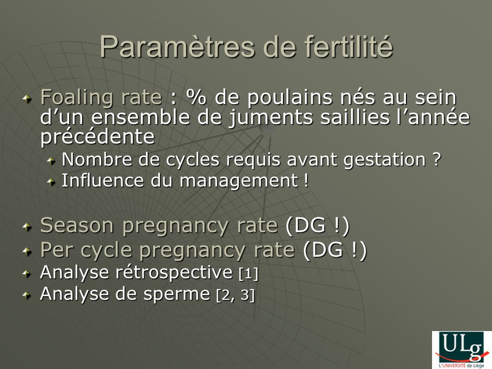 Paramètres de fertilité Foaling rate : % de poulains nés au sein dun ensemble de juments saillies lannée précédente Nombre de cycles requis avant gest