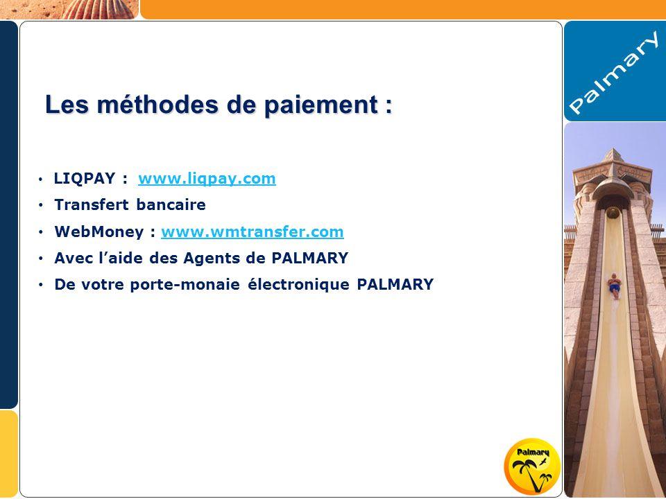 Les méthodes de paiement : LIQPAY : www.liqpay.comwww.liqpay.com Transfert bancaire WebMoney : www.wmtransfer.comwww.wmtransfer.com Avec laide des Agents de PALMARY De votre porte-monaie électronique PALMARY