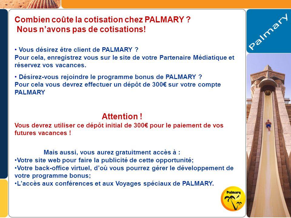 Combien coûte la cotisation chez PALMARY . Nous navons pas de cotisations.