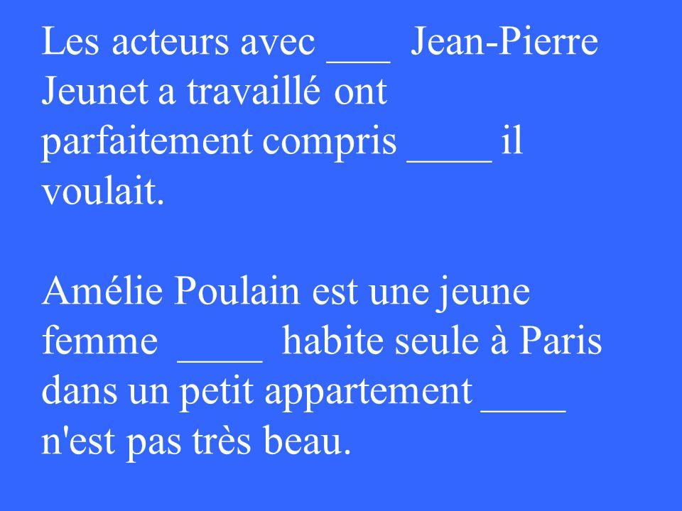 Les acteurs avec ___ Jean-Pierre Jeunet a travaillé ont parfaitement compris ____ il voulait.