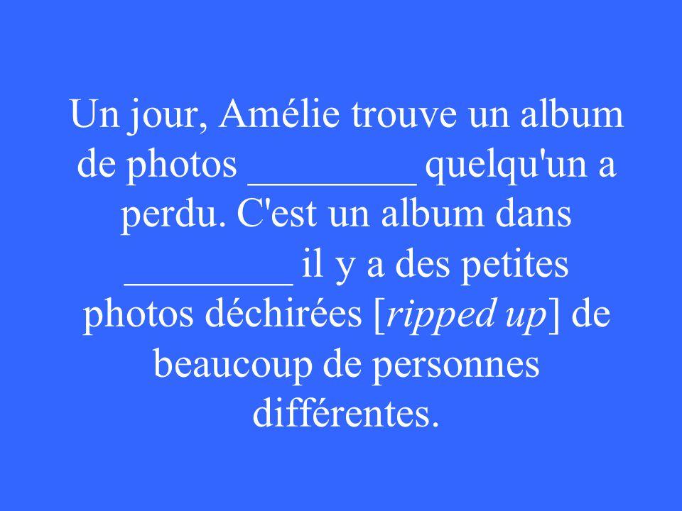 Un jour, Amélie trouve un album de photos ________ quelqu un a perdu.