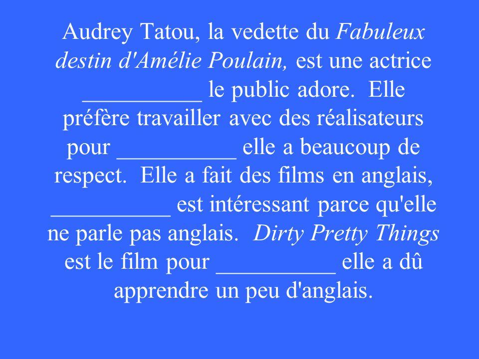 Audrey Tatou, la vedette du Fabuleux destin d Amélie Poulain, est une actrice __________ le public adore.